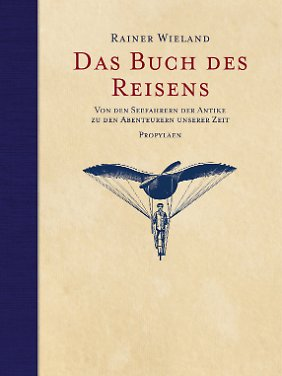 """""""Das Buch des Reisens"""" ist bei Propyläen erschienen. Gebunden, 496 Seiten, 48 Euro."""